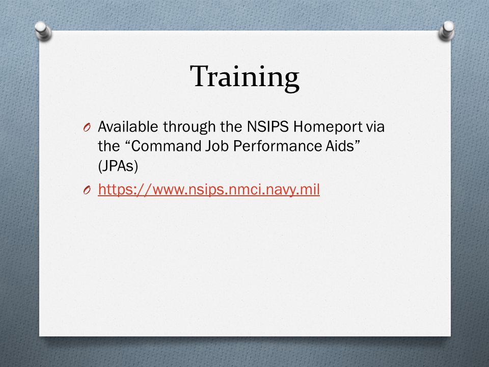 Training Available through the NSIPS Homeport via the Command Job Performance Aids (JPAs) https://www.nsips.nmci.navy.mil.