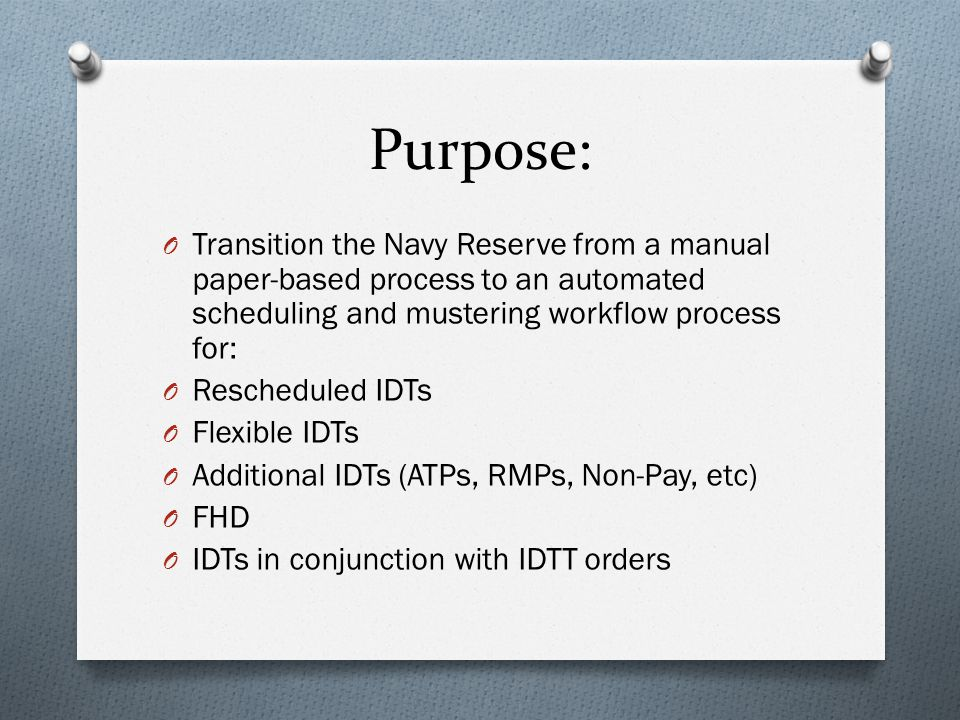 Purpose: Transition the Navy Reserve from a manual paper-based process to an automated scheduling and mustering workflow process for:
