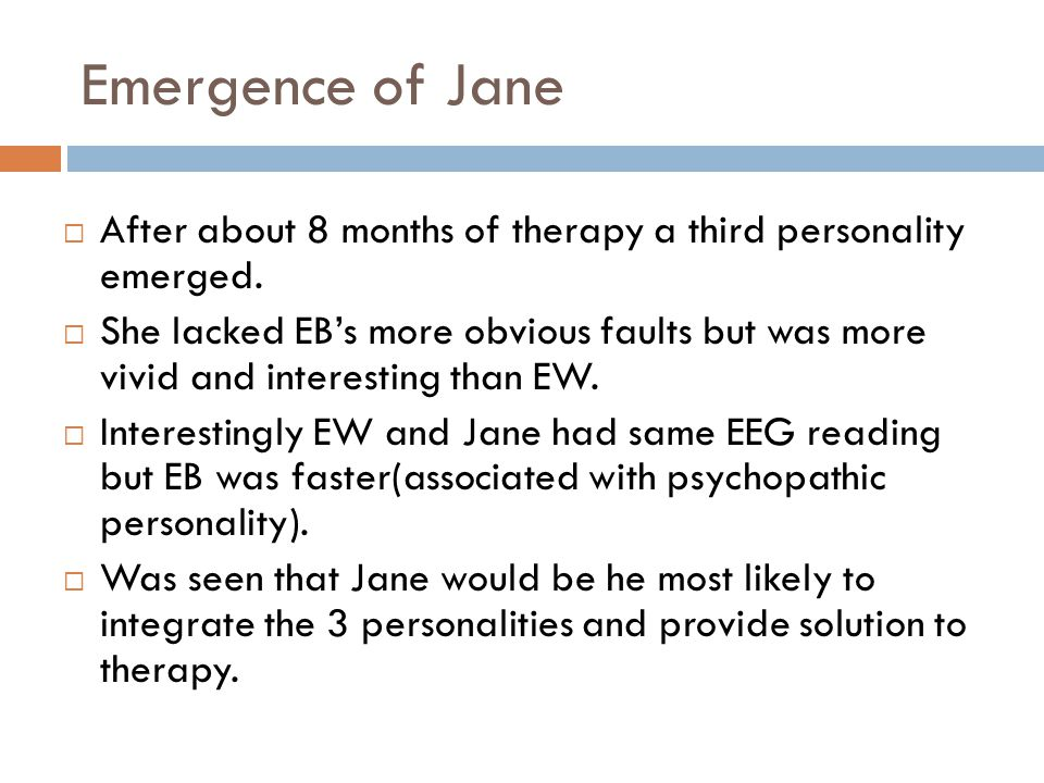 Emergence of Jane After about 8 months of therapy a third personality emerged.