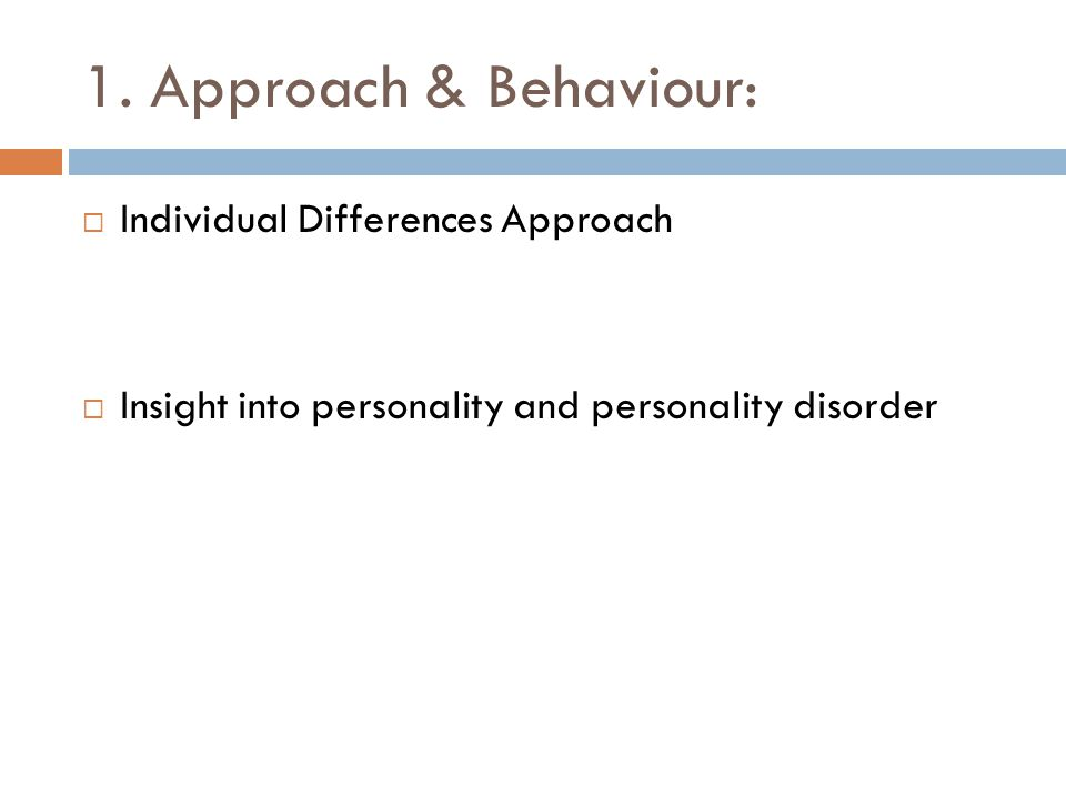 1. Approach & Behaviour: Individual Differences Approach