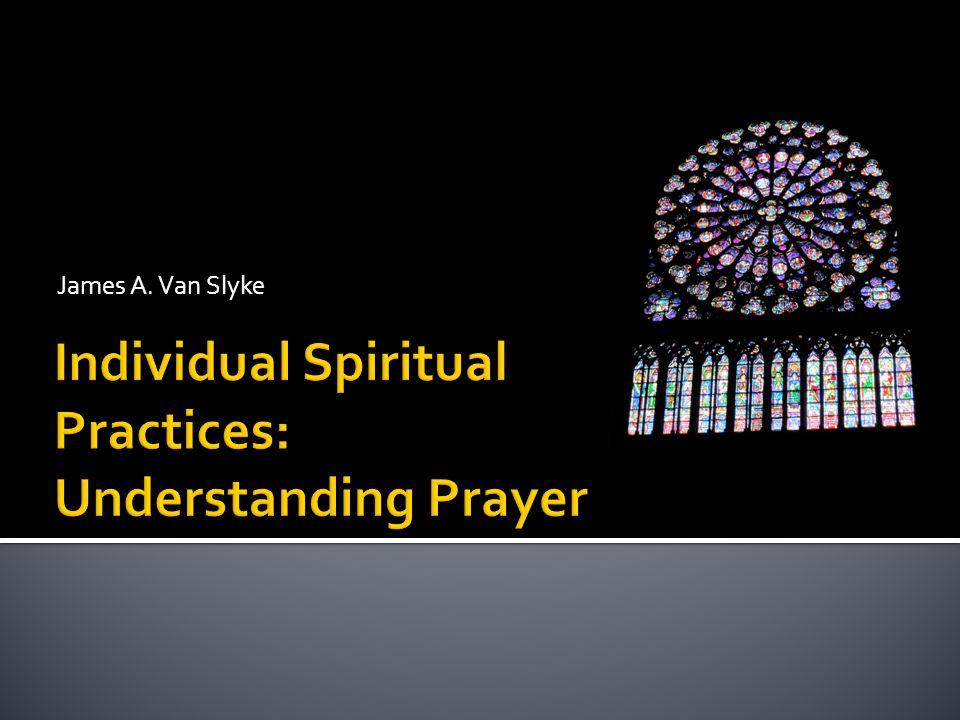 Individual Spiritual Practices: Understanding Prayer