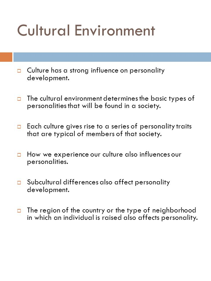 Cultural Environment Culture has a strong influence on personality development.