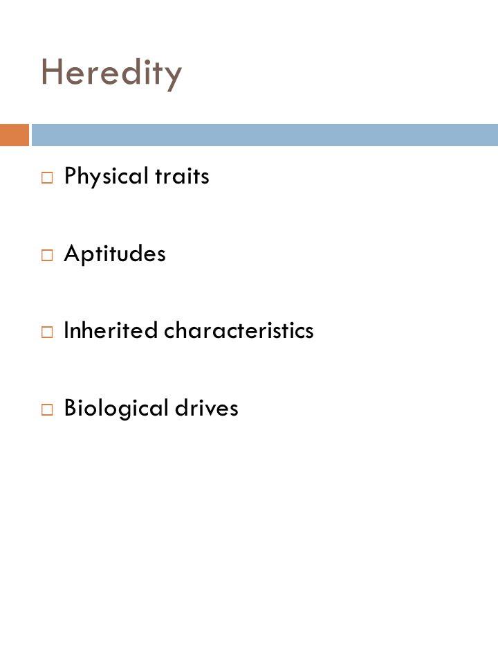 Heredity Physical traits Aptitudes Inherited characteristics