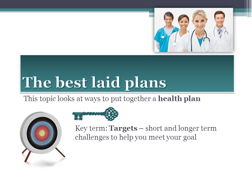 The best laid plans This topic looks at ways to put together a health plan.