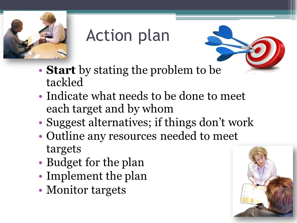 Action plan Start by stating the problem to be tackled