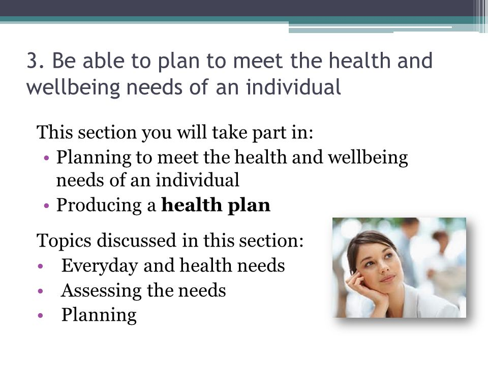 3. Be able to plan to meet the health and wellbeing needs of an individual