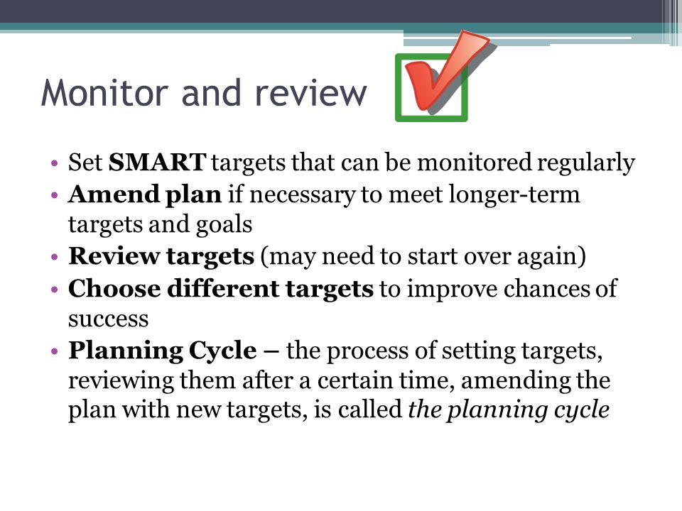 Monitor and review Set SMART targets that can be monitored regularly