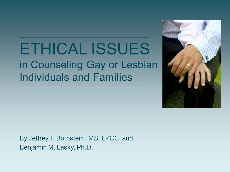 ETHICAL ISSUES in Counseling Gay or Lesbian Individuals and Families