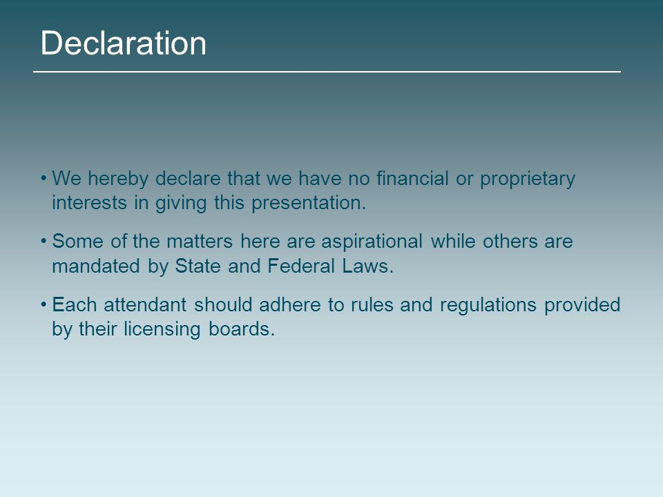 Declaration We hereby declare that we have no financial or proprietary interests in giving this presentation.