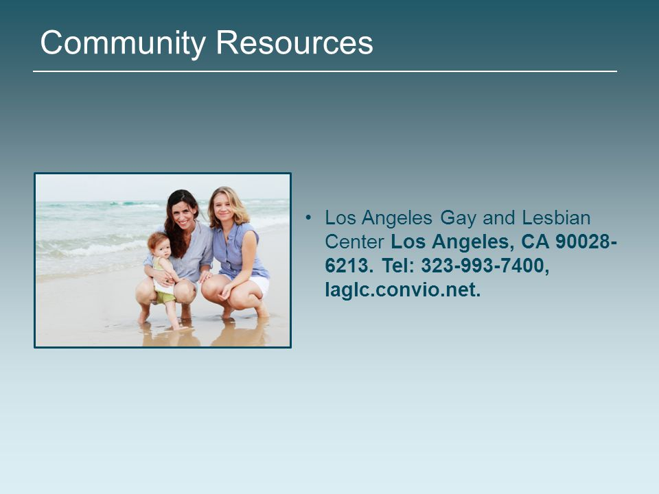 Community Resources Los Angeles Gay and Lesbian Center Los Angeles, CA 90028-6213.
