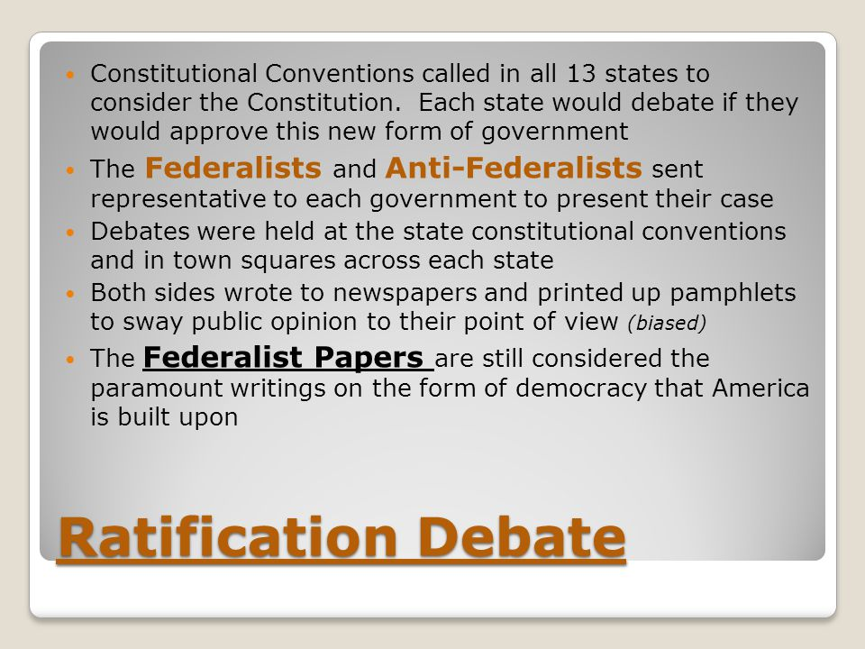 Constitutional Conventions called in all 13 states to consider the Constitution. Each state would debate if they would approve this new form of government