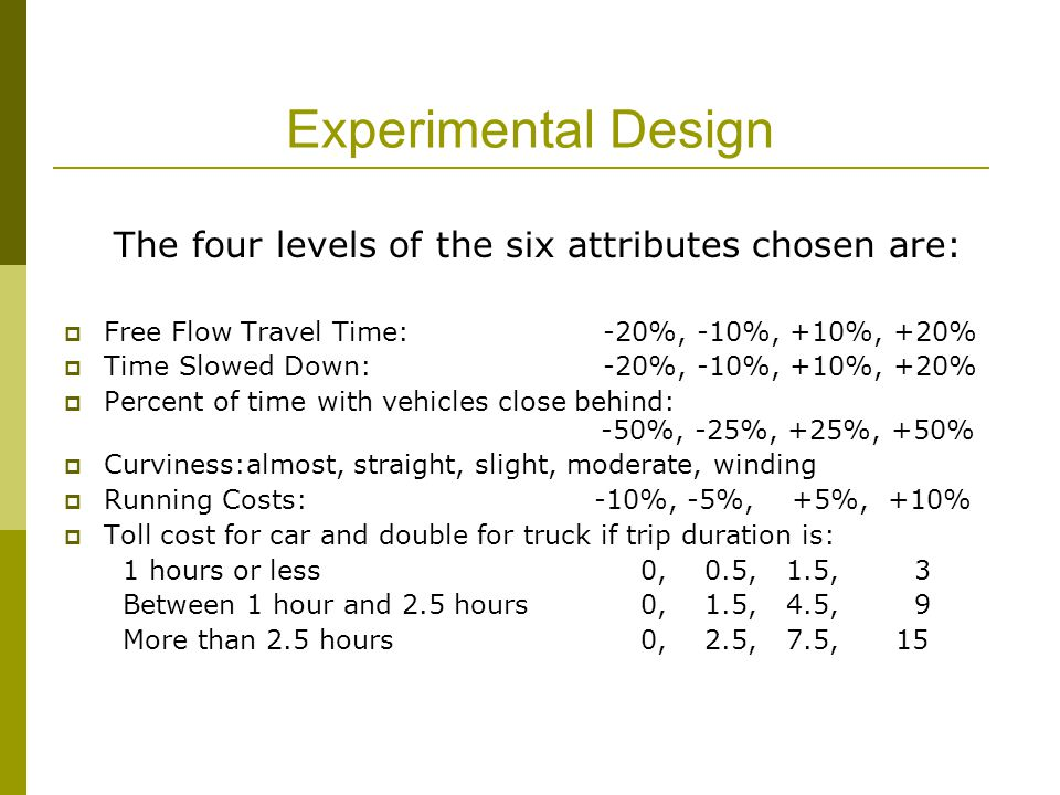 Experimental Design The four levels of the six attributes chosen are: