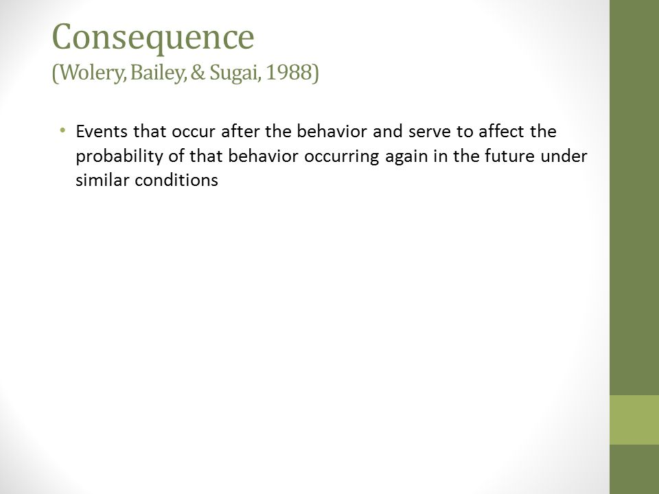 Consequence (Wolery, Bailey, & Sugai, 1988)