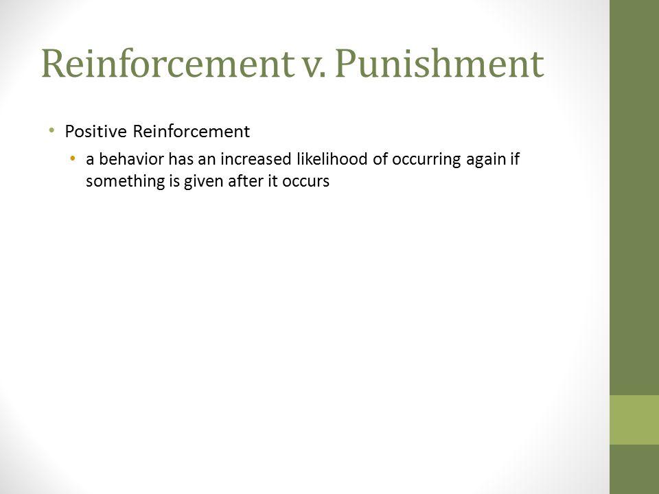 Reinforcement v. Punishment