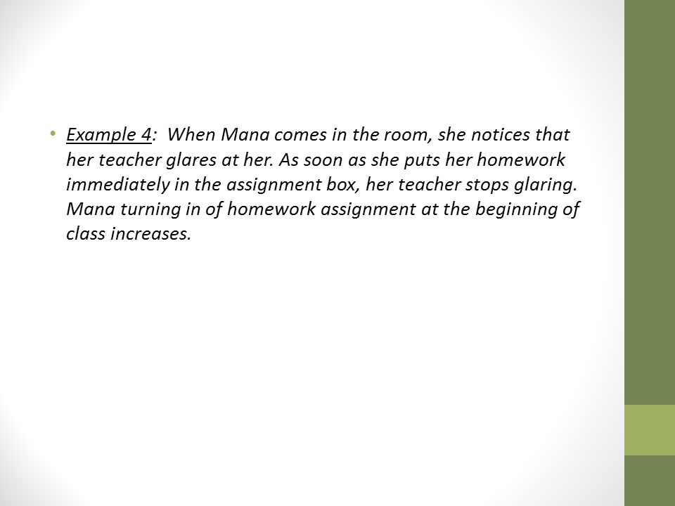 Example 4: When Mana comes in the room, she notices that her teacher glares at her.