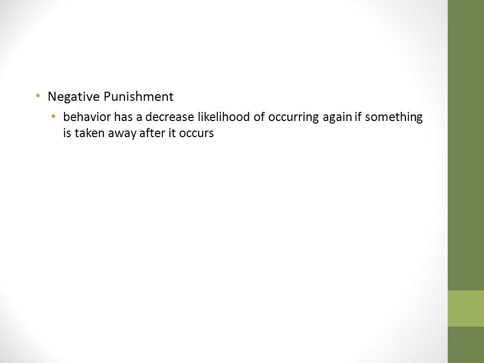 Negative Punishment behavior has a decrease likelihood of occurring again if something is taken away after it occurs.