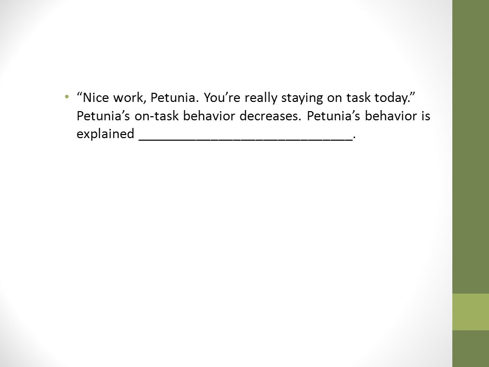 Nice work, Petunia. You're really staying on task today