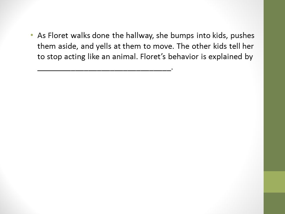 As Floret walks done the hallway, she bumps into kids, pushes them aside, and yells at them to move.