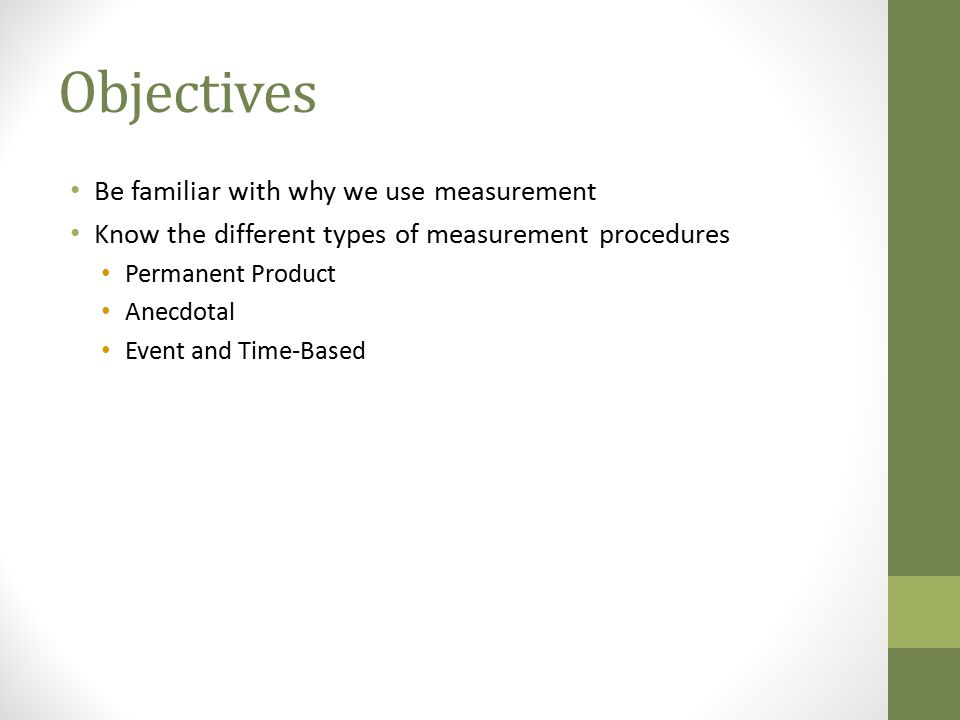 Objectives Be familiar with why we use measurement