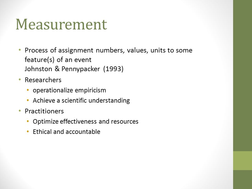 Measurement Process of assignment numbers, values, units to some feature(s) of an event Johnston & Pennypacker (1993)