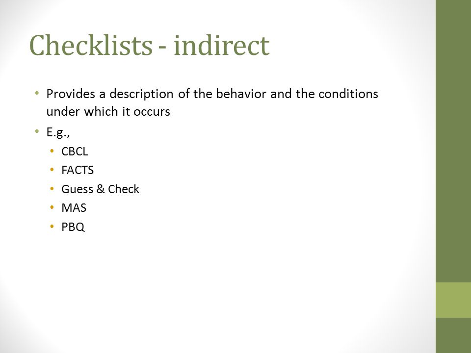 Checklists - indirect Provides a description of the behavior and the conditions under which it occurs.
