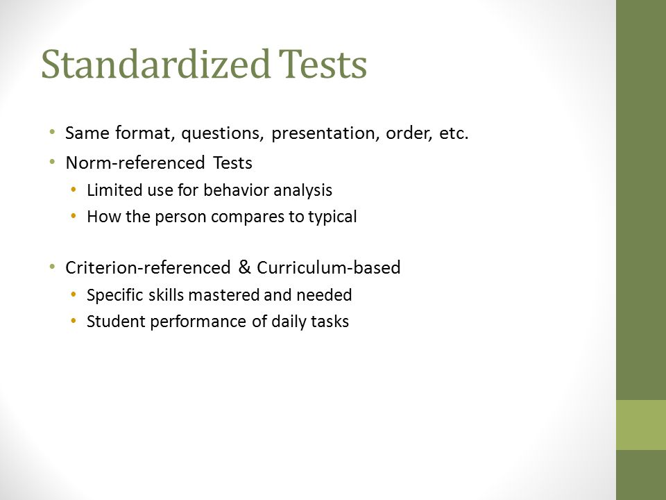 Standardized Tests Same format, questions, presentation, order, etc.