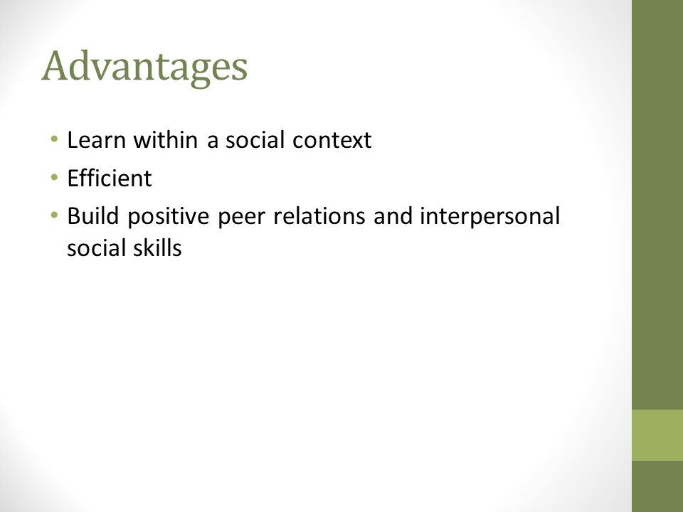 Advantages Learn within a social context Efficient