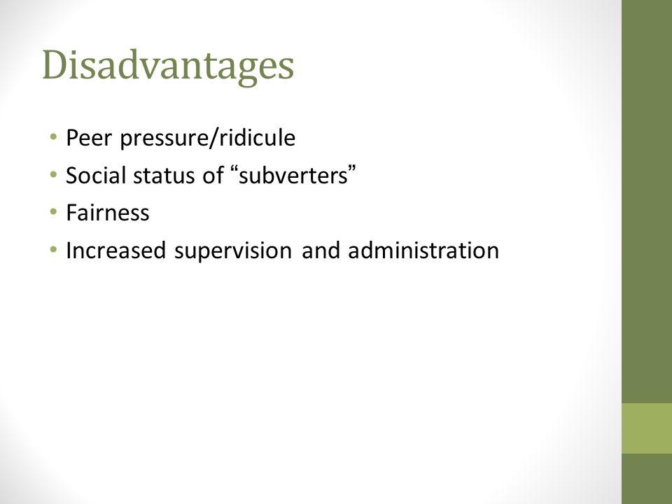 Disadvantages Peer pressure/ridicule Social status of subverters