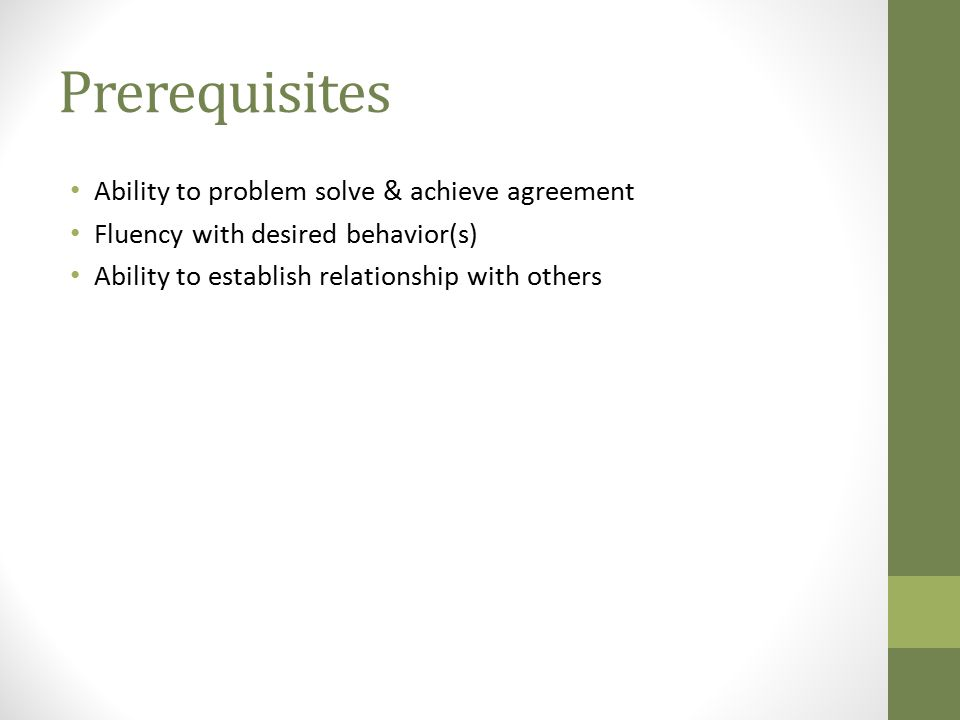 Prerequisites Ability to problem solve & achieve agreement