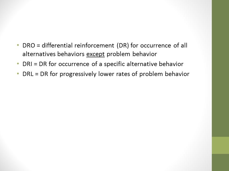 DRO = differential reinforcement (DR) for occurrence of all alternatives behaviors except problem behavior