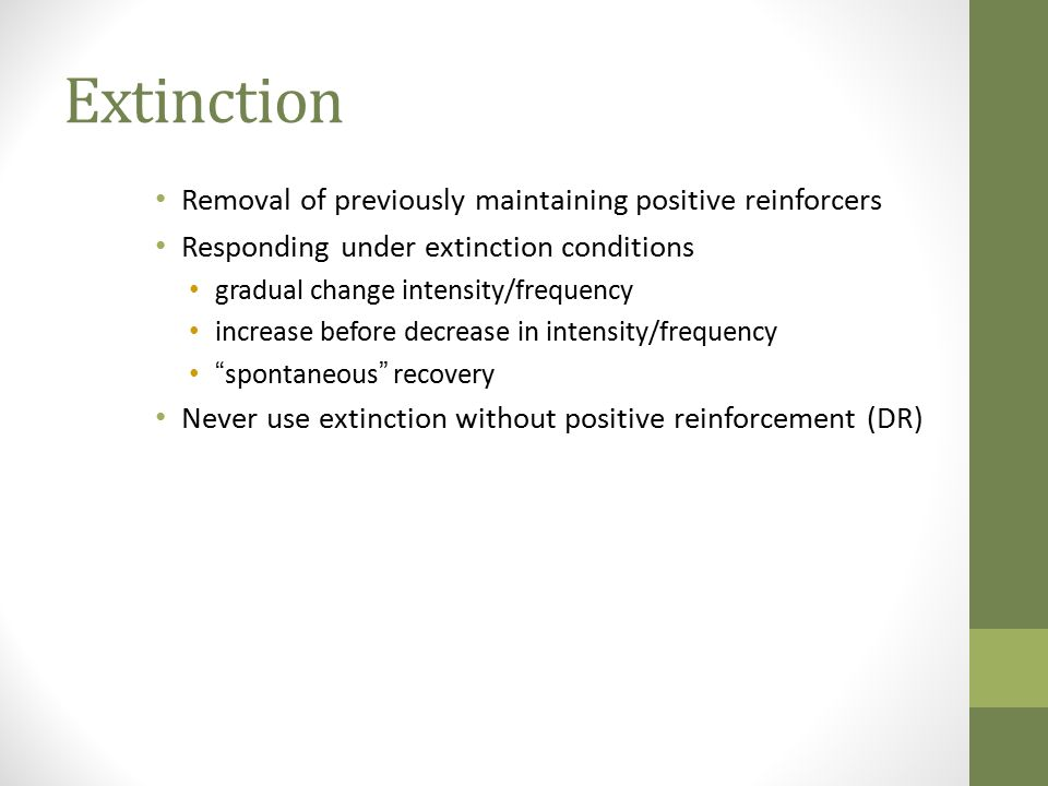 Extinction Removal of previously maintaining positive reinforcers