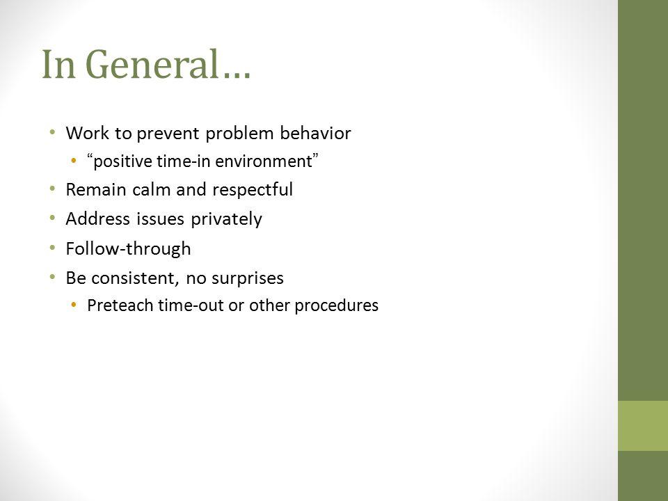 In General… Work to prevent problem behavior