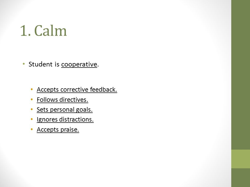 1. Calm Student is cooperative. Accepts corrective feedback.