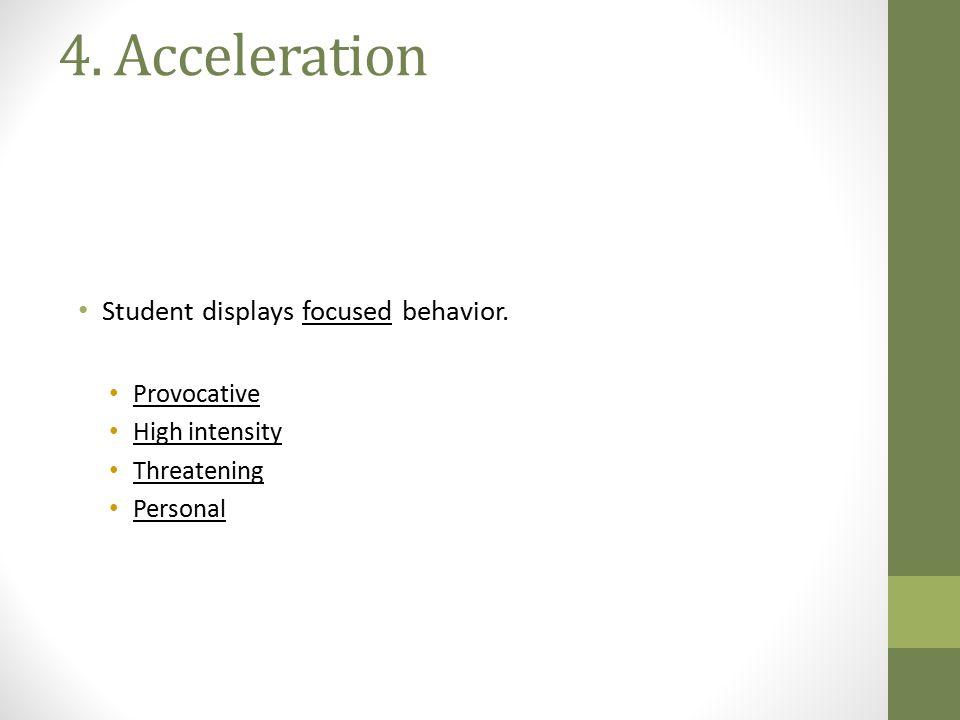 4. Acceleration Student displays focused behavior. Provocative