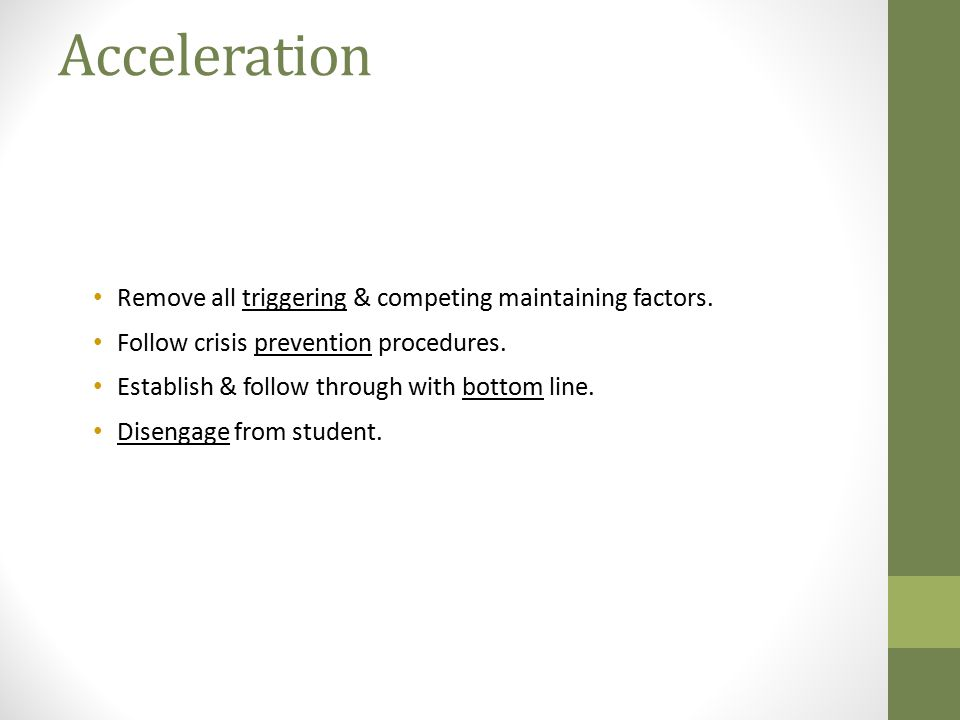 Acceleration Remove all triggering & competing maintaining factors.