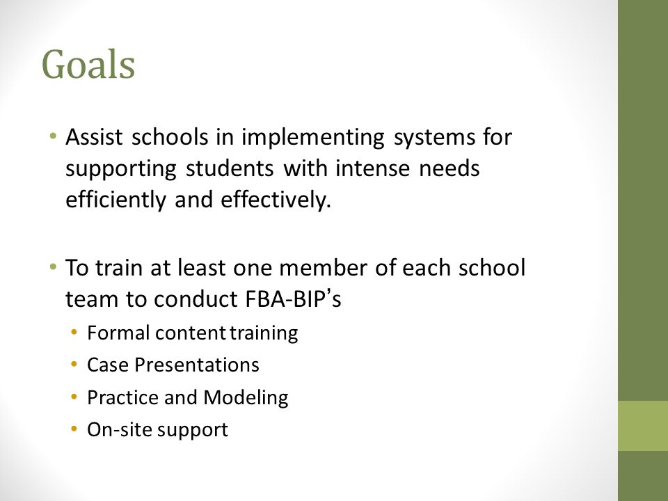 Goals Assist schools in implementing systems for supporting students with intense needs efficiently and effectively.