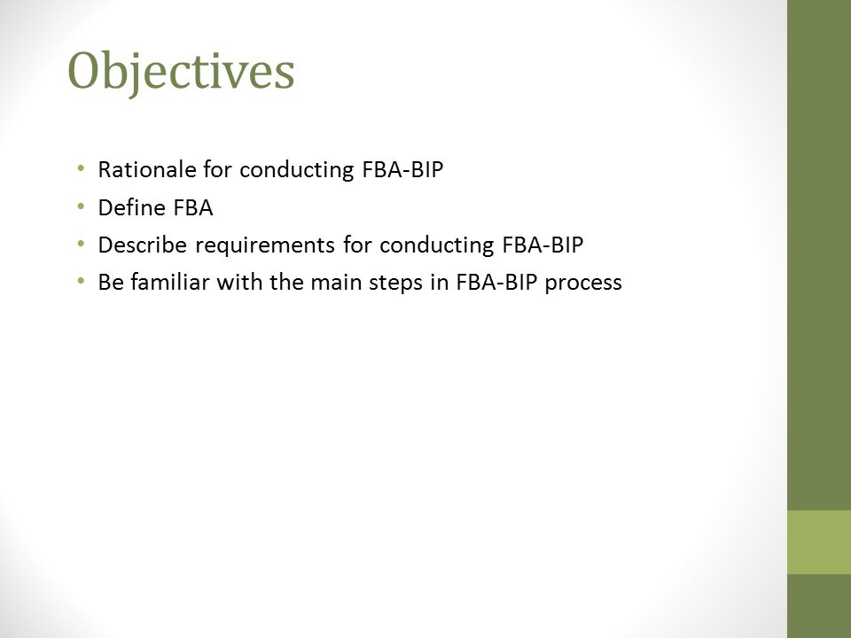 Objectives Rationale for conducting FBA-BIP Define FBA