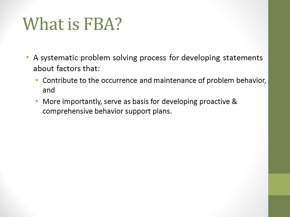 What is FBA A systematic problem solving process for developing statements about factors that: