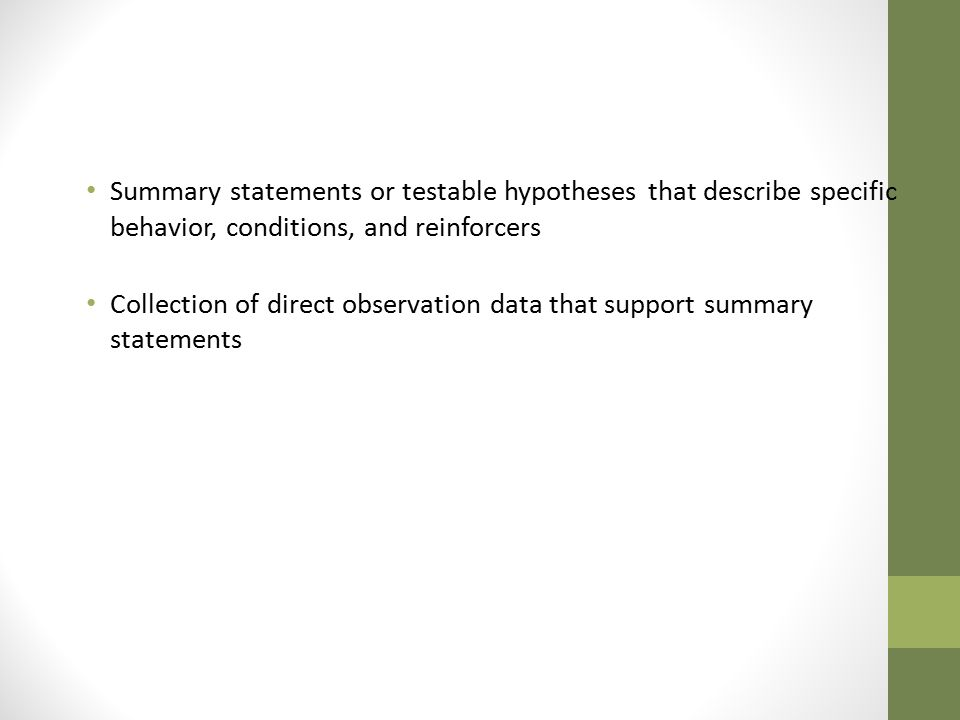 Summary statements or testable hypotheses that describe specific behavior, conditions, and reinforcers