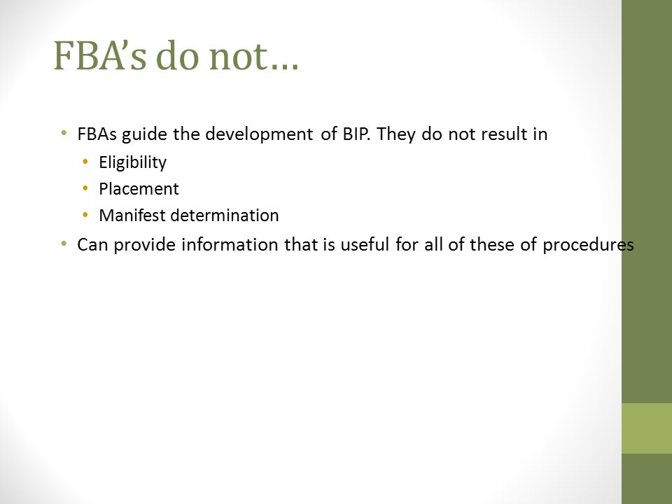 FBA's do not… FBAs guide the development of BIP. They do not result in