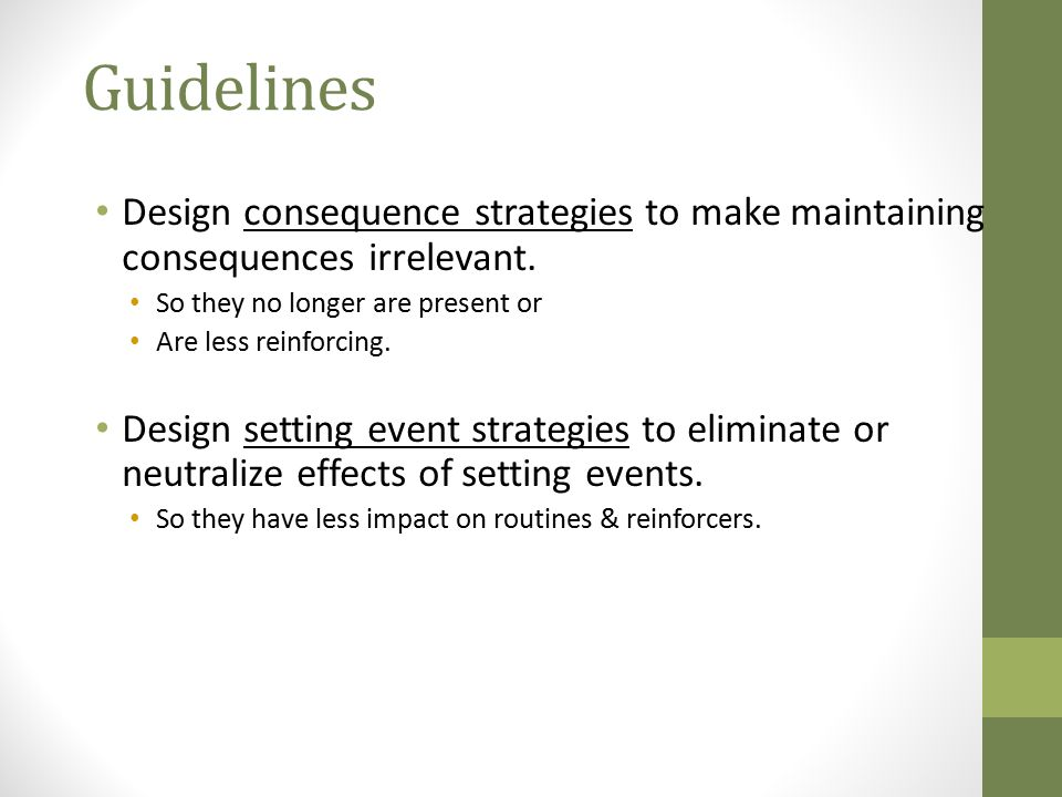 Guidelines Design consequence strategies to make maintaining consequences irrelevant. So they no longer are present or.