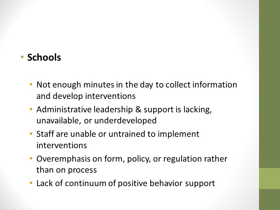 Schools Not enough minutes in the day to collect information and develop interventions.