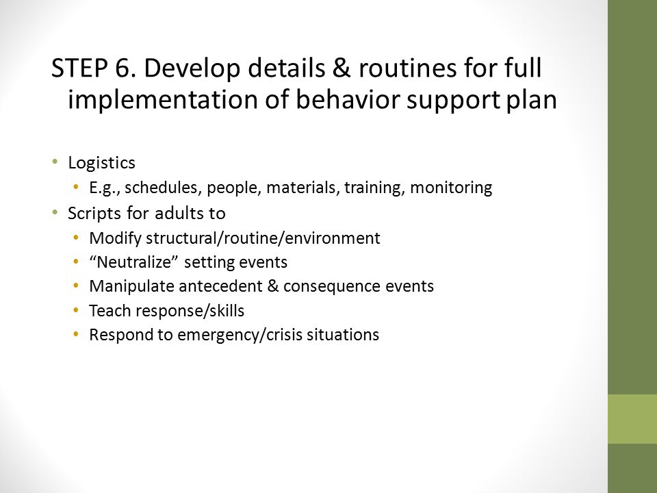 STEP 6. Develop details & routines for full implementation of behavior support plan
