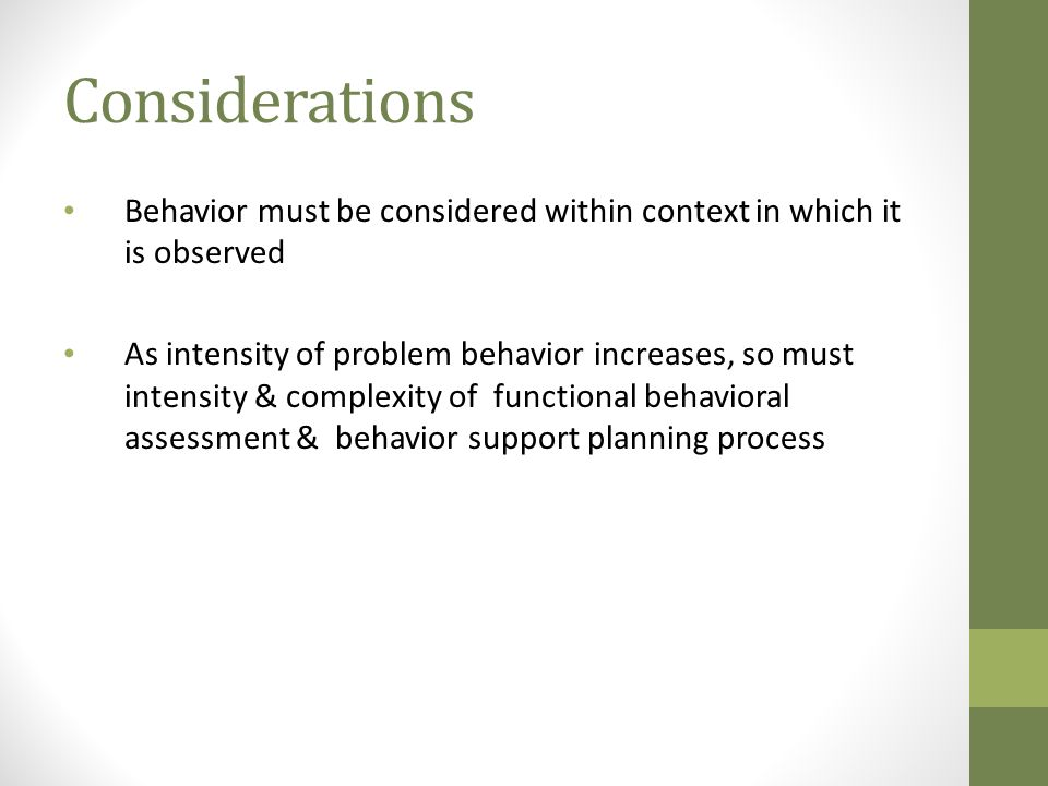 Considerations Behavior must be considered within context in which it is observed.