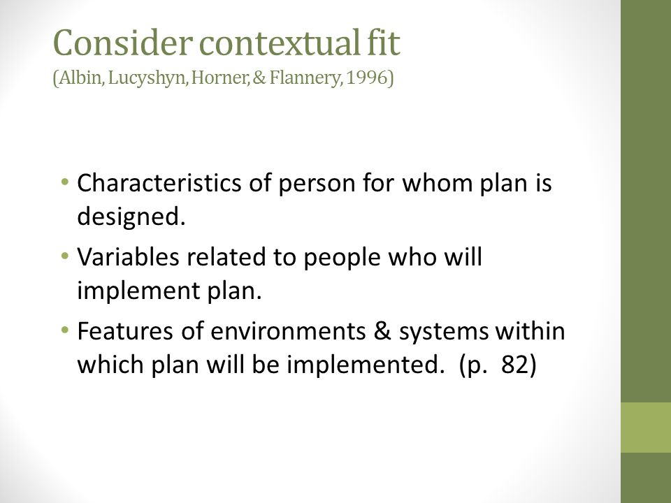 Consider contextual fit (Albin, Lucyshyn, Horner, & Flannery, 1996)