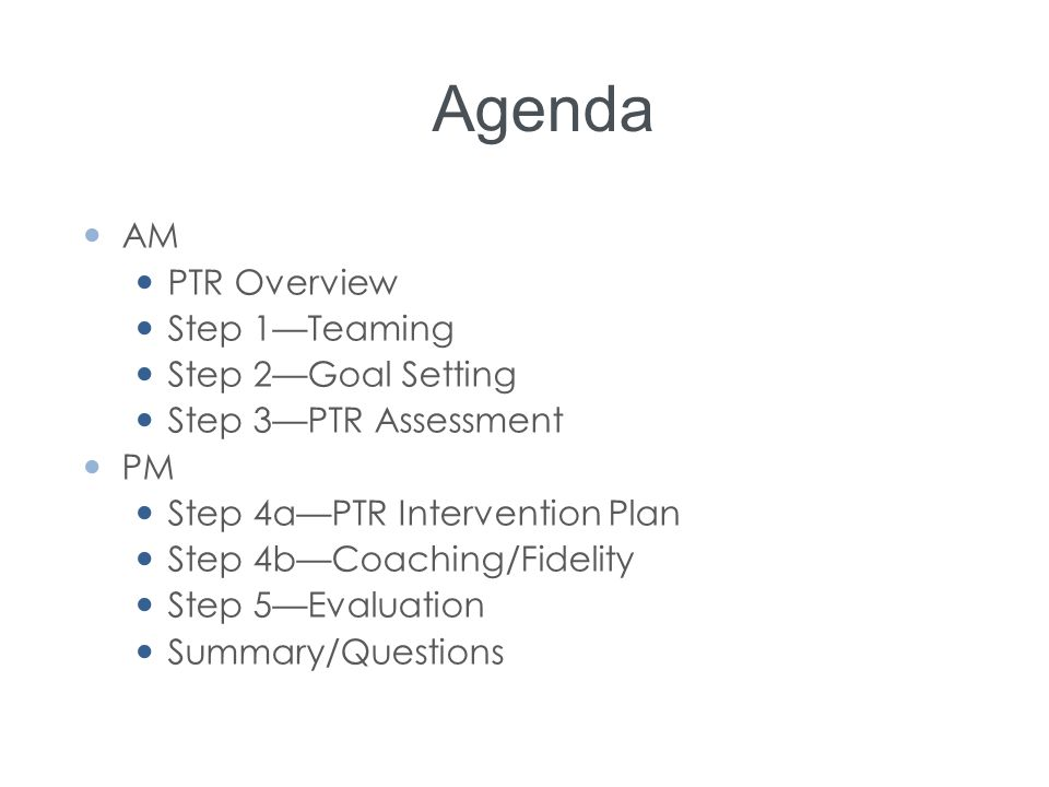 Agenda AM PTR Overview Step 1—Teaming Step 2—Goal Setting