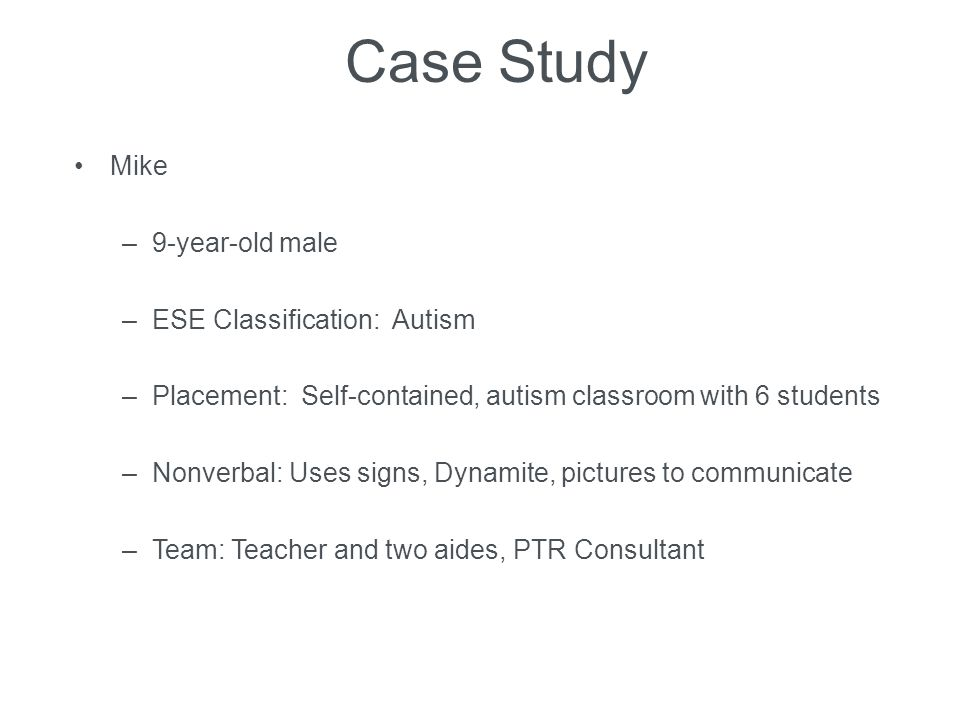 Case Study Mike 9-year-old male ESE Classification: Autism