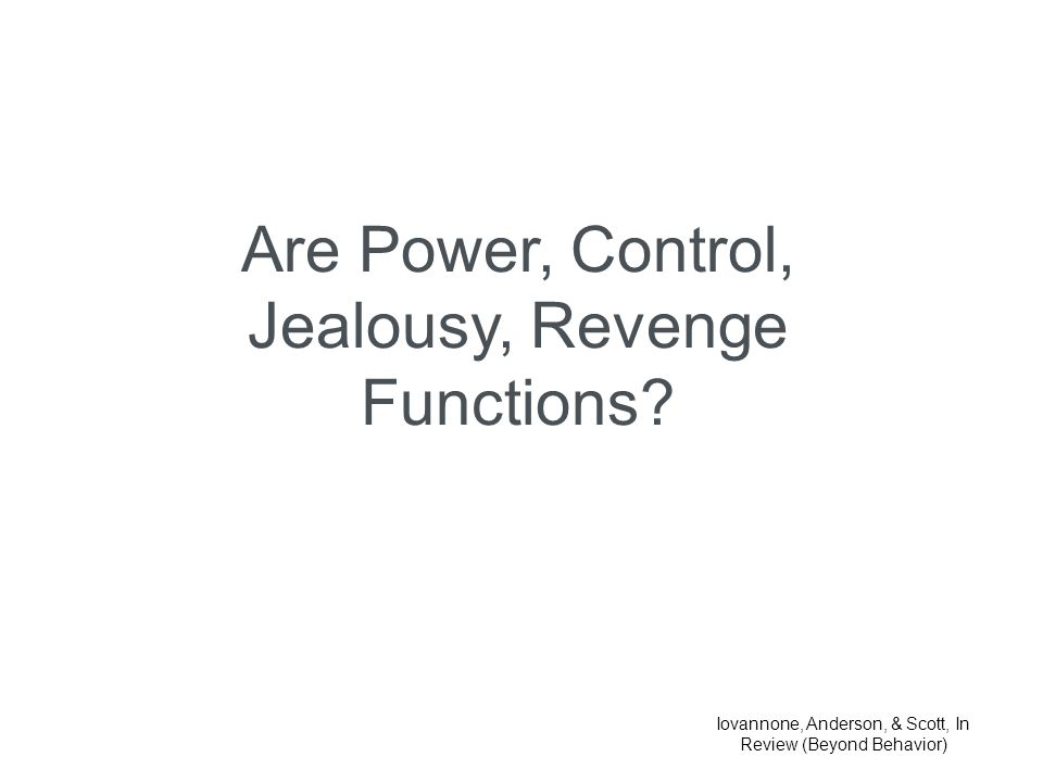 Are Power, Control, Jealousy, Revenge Functions