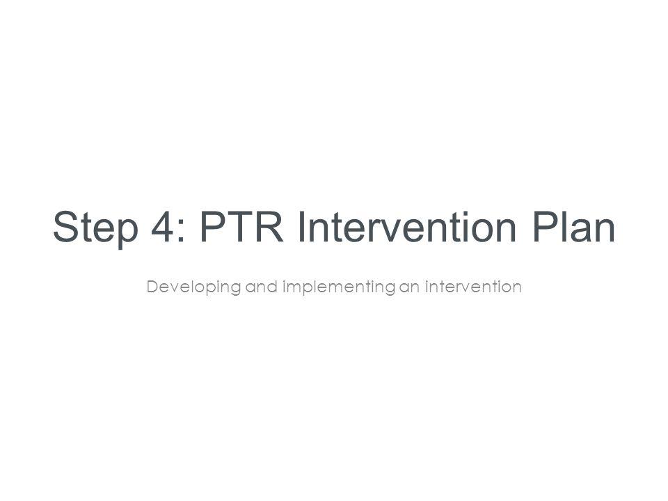 Step 4: PTR Intervention Plan