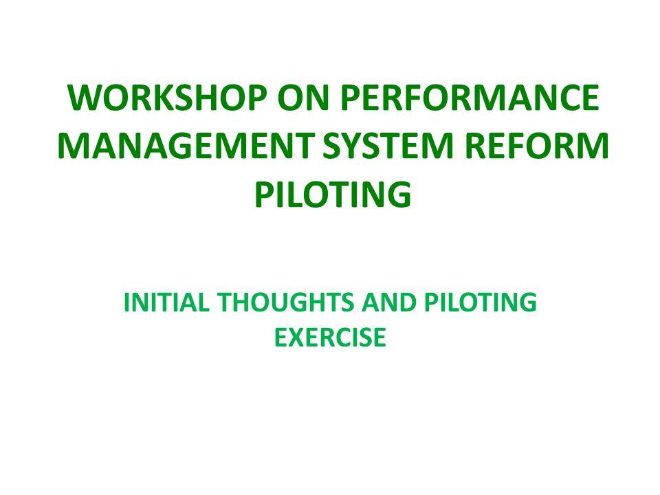 WORKSHOP ON PERFORMANCE MANAGEMENT SYSTEM REFORM PILOTING